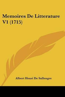 Memoires de Litterature V1 (1715) (English, French, Paperback): Albert-Henri de Sallengre