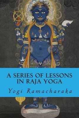 A Series of Lessons in Raja Yoga (Paperback): Yogi Ramacharaka