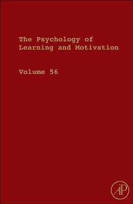 The Psychology of Learning and Motivation, Volume 56 (Hardcover, New): Brian H. Ross