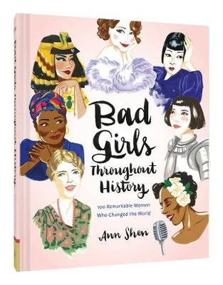 Bad Girls Throughout History - 100 Remarkable Women Who Changed the World (Other printed item): Ann Shen