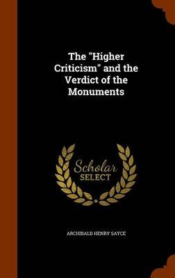 The Higher Criticism and the Verdict of the Monuments (Hardcover): Archibald Henry Sayce