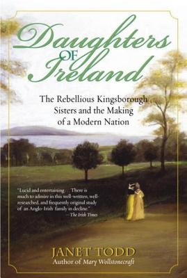 Daughters of Ireland - The Rebellious Kingsborough Sisters and the Making of a Modern Nation (Electronic book text): Janet Todd