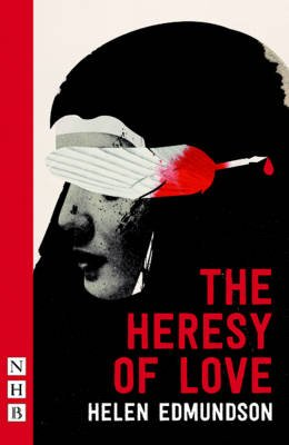 The Heresy of Love (Paperback, Second Edition): Helen Edmundson