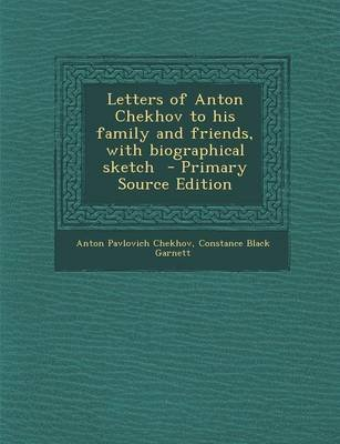 Letters of Anton Chekhov to His Family and Friends, with Biographical Sketch (Paperback): Anton Pavlovich Chekhov, Constance...