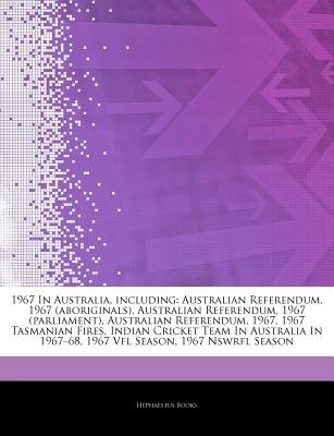 Articles on 1967 in Australia, Including - Australian Referendum, 1967 (Aboriginals), Australian Referendum, 1967 (Parliament),...