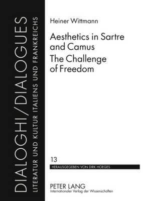 Aesthetics in Sartre and Camus. The Challenge of Freedom (Hardcover, 1st New edition): Heiner Wittmann