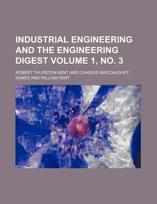 Industrial Engineering and the Engineering Digest Volume 1, No. 3 (Paperback): Robert Thurston Kent