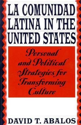 La Comunidad Latina in the United States - Personal and Political Strategies for Transforming Culture (Paperback, New): David...
