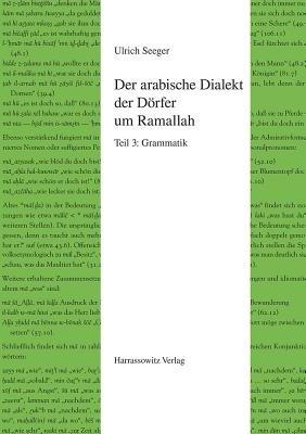 Der Arabische Dialekt Der Dorfer Um Ramallah - Teil 3: Grammatik (German, Hardcover): Ulrich Seeger