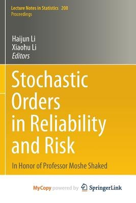 Stochastic Orders in Reliability and Risk - In Honor of Professor Moshe Shaked (Paperback): Haijun Li, Xiaohu Li