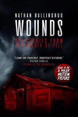 Wounds - Six Stories from the Border of Hell (Paperback): Nathan Ballingrud