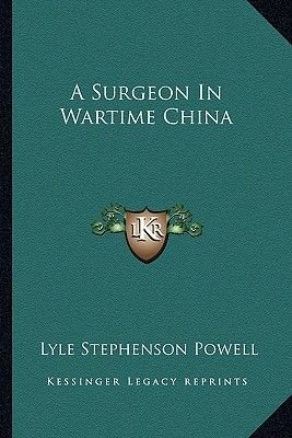 A Surgeon in Wartime China (Paperback): Lyle Stephenson Powell