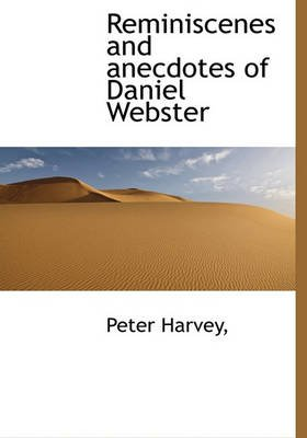 Reminiscenes and Anecdotes of Daniel Webster (Hardcover): Peter Harvey