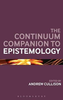 The Continuum Companion to Epistemology (Hardcover, Annotated edition): Andrew Cullison