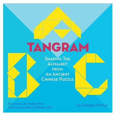 A Tangram ABC - Shaping the Alphabet from an Ancient Chinese Puzzle (Paperback): Chelsea McKay