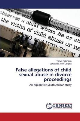 False Allegations of Child Sexual Abuse in Divorce Proceedings (Paperback): Robinson Tanya, John-Langba Johannes