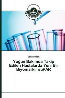 Yo Un Bak Mda Takip Edilen Hastalarda Yeni Bir Biyomark R Supar (Turkish, Paperback): Nazik Selcuk