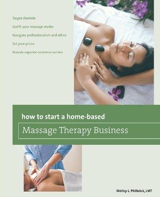 How to Start a Home-based Massage Therapy Business (Paperback): Shirley L Philbrick