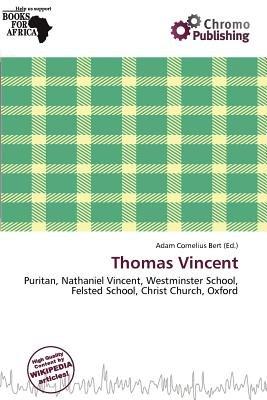 Thomas Vincent (Paperback): Adam Cornelius Bert