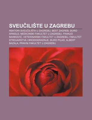 Sveu Ili Te U Zagrebu - Rektori Sveu Ili Ta U Zagrebu, Best Zagreb, Uro Arnold, Medicinski Fakultet U Zagrebu, Franjo Markovi...