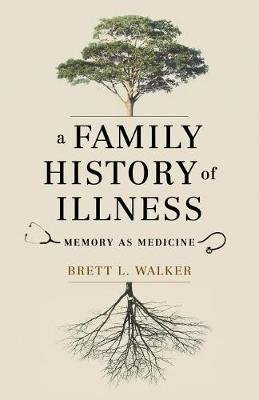 A Family History of Illness - Memory as Medicine (Electronic book text): Brett L Walker