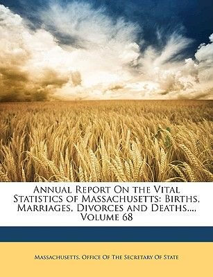 Annual Report on the Vital Statistics of Massachusetts - Births, Marriages, Divorces and Deaths..., Volume 68 (Paperback):...