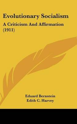 Evolutionary Socialism - A Criticism and Affirmation (1911) (Hardcover): Eduard Bernstein, Edith C. Harvey