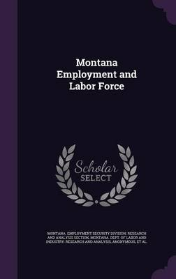 Montana Employment and Labor Force (Hardcover): Montana Employment Security Division R.