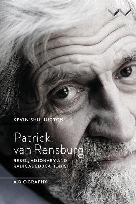 Patrick van Rensburg - Rebel, Visionary And Radical Educationist (Paperback): Kevin Shillington
