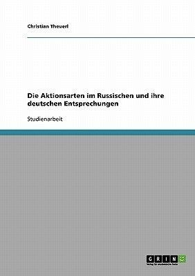 Die Aktionsarten Im Russischen Und Ihre Deutschen Entsprechungen (German, Paperback): Christian Theuerl