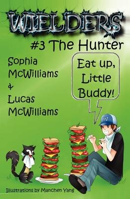 Wielders Book 3 - The Hunter - Father & Daughter Team Up to Write a Fantastic Journey of Five Middle School Friends to Another...