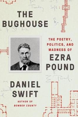 The Bughouse - The Poetry, Politics, and Madness of Ezra Pound (Paperback): Daniel Swift