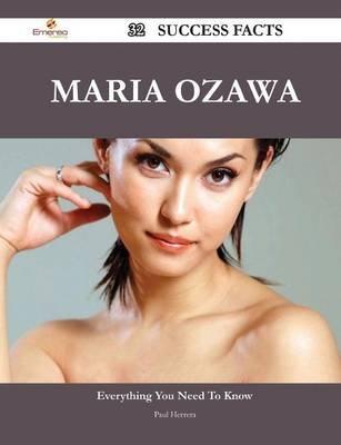 Maria Ozawa 32 Success Facts - Everything You Need to Know about Maria Ozawa (Paperback): Paul Herrera