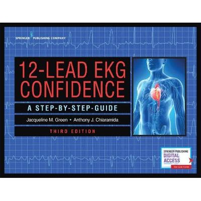 12-Lead EKG Confidence - A Step-By-Step Guide (Paperback, 3rd Revised edition): Jacqueline M Green, Anthony J. Chiaramida