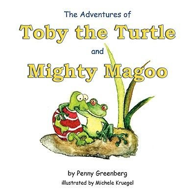 The Adventures of Toby the Turtle and Mighty Magoo (Paperback): Penny Greenberg