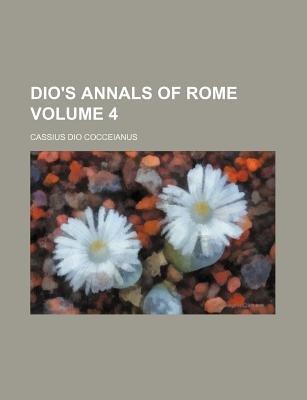 Dio's Annals of Rome Volume 4 (Paperback): Cassius dio Cocceianus
