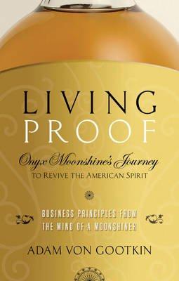 Living Proof - Onyx Moonshine's Journey to Revive the American Spirit (Paperback): Adam Von Gootkin