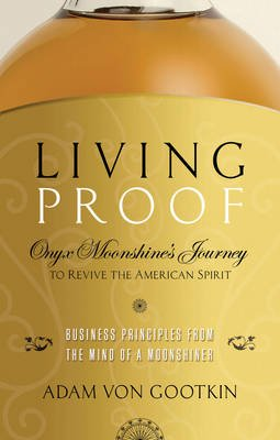 Living Proof - Onyx Moonshine's Journey to Revive the American Spirit (Paperback): Adam Von Gootkin