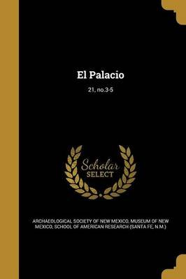 El Palacio; 21, No.3-5 (Spanish, Paperback): Archaeological Society of New Mexico, Museum of New Mexico, N School of American...