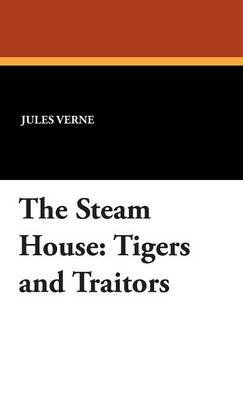 The Steam House - Tigers and Traitors (Hardcover): Jules Verne