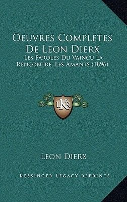 Oeuvres Completes de Leon Dierx - Les Paroles Du Vaincu La Rencontre, Les Amants (1896) (English, French, Paperback): Leon Dierx