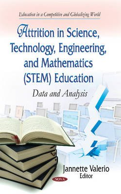 Attrition in Science, Technology, Engineering & Mathematics (STEM) Education - Data & Analysis (Hardcover): Jannette Valerio