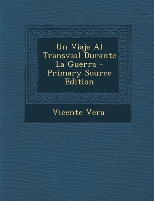 Un Viaje Al Transvaal Durante La Guerra - Primary Source Edition (Spanish, Paperback): Vicente Vera