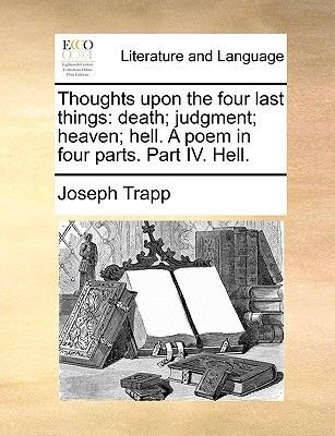 Thoughts Upon the Four Last Things - Death; Judgment; Heaven; Hell. a Poem in Four Parts. Part IV. Hell. (Paperback): Joseph...