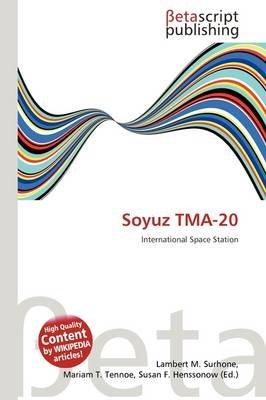 Soyuz Tma-20 (Paperback): Lambert M. Surhone, Mariam T. Tennoe, Susan F. Henssonow