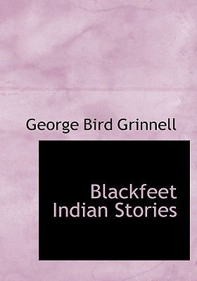 Blackfeet Indian Stories (Large print, Hardcover, large type edition): George Bird Grinnell