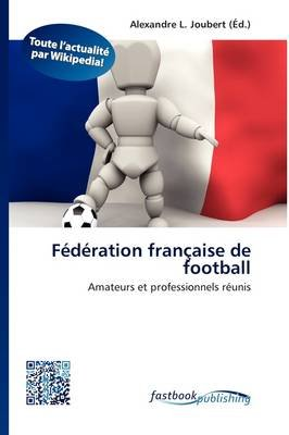 F D Ration Fran Aise de Football (French, Paperback): Alexandre L. Joubert