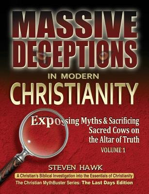 Massive Deceptions in Modern Christianity (Vol. 1) - Exposing Myths & Sacrificing Sacred Cows on the Altar of Truth...