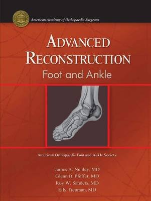 Advanced Reconstruction - Foot and Ankle (Hardcover): James A. Nunley, Glenn B. Pfeffer, Roy W. Sanders, Elly Trepman