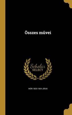 Osszes M Vei (Hungarian, Hardcover): Mor 1825-1904 Jokai